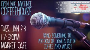 Winter Welcome Week: Open Mic Matinee Coffeehouse @ Market Cafe